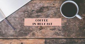 coffee in Belfast
