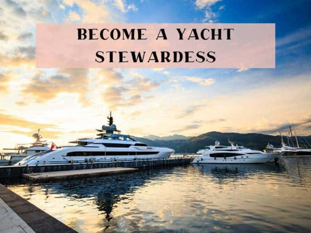How To Become A Yacht Stewardess & Have A Career Of Fun ...