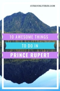 10 Things to do into the incredible Prince Rupert in Bristish Columbia Canada. If you're looking for what to do in Prince Rupert look no further. I spent two weeks here and could have spent two more.