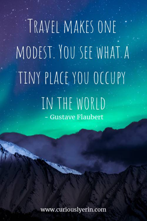 Travel Quote - Travel makes one modest. You see what a tiny place you occupy in the world | Inspirational Travel Quote | Wanderlust Quote | Adventure Travel Quotes