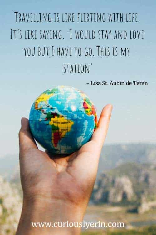 Travel Quote - Travelling is like flirting with life. It's like saying, 'I would stay and love you but I have to go. This is my station | Inspirational Travel Quote | Wanderlust Quote | Adventure Travel Quotes