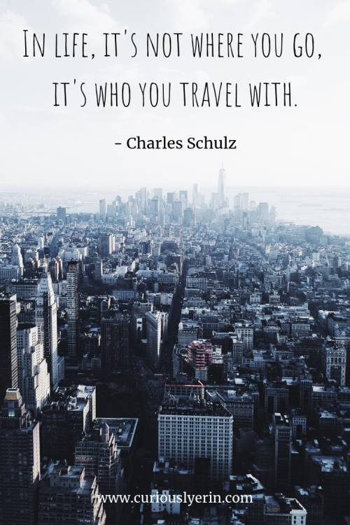 Travel Quote - In life it's not where you go, it's who you travel with | Inspirational Travel Quote | Wanderlust Quote | Adventure Travel Quotes