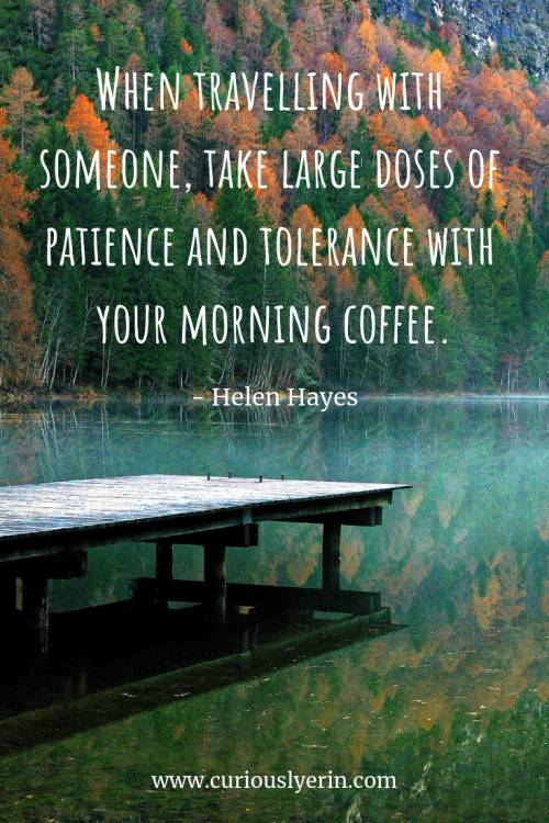 Travel Quote - When travelling with someone, take large doses of patience and tolerance with your morning coffee | Inspirational Travel Quote | Wanderlust Quote | Adventure Travel Quotes