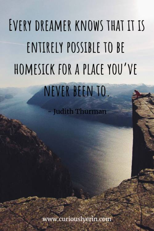 Travel Quote - Every dreamer knows that it is entirely possible to be homesick for a place you've never been to | Inspirational Travel Quote | Wanderlust Quote | Adventure Travel Quotes