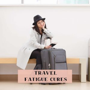Travel Fatigue Cure to fix Travel Burnout