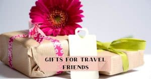 Travel gifts for friends