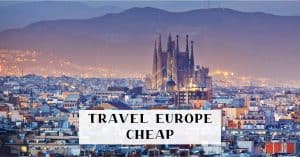 How to travel Europe cheap