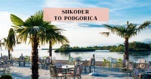 Shkoder, Albania to Podgorica, Montenego