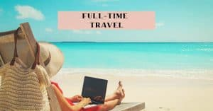 Travel full-time and long-term
