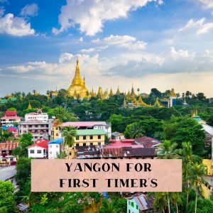 Things to do in Yangon for first timer's