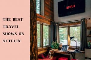 The best travel shows on Netflix