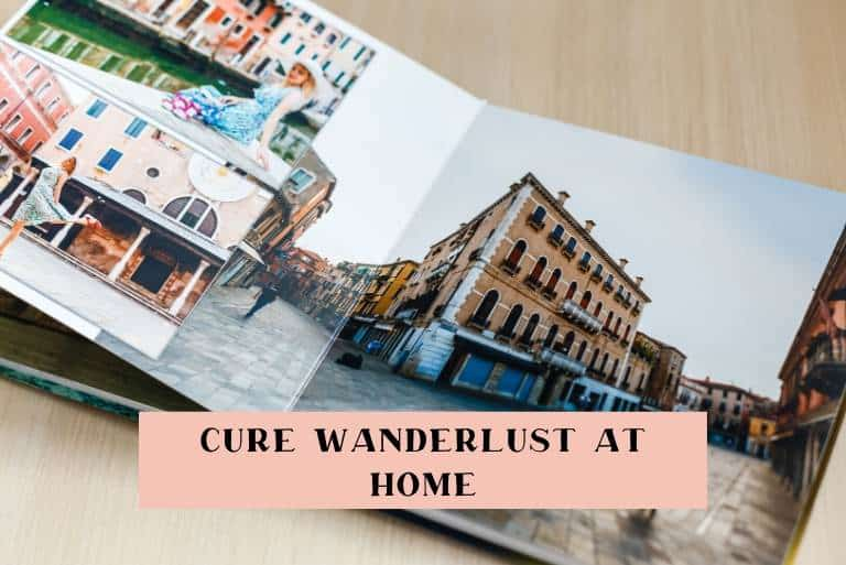 Cure wanderlust when you cannot travel